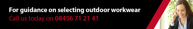 Call 08456 71 21 41 for guidance on selecting outdoor workwear