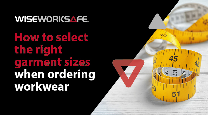 How to select the right garment sizes when ordering workwear