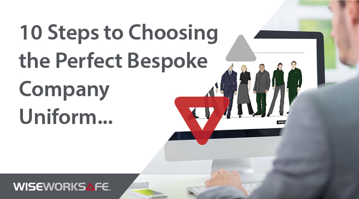 10 Steps to choosing the perfect bespoke uniform