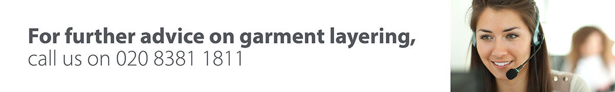 Call us on 020 8381 1811 for advice on garment layering