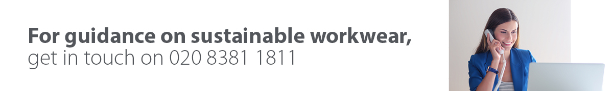 For guidance on sustainable workwear, get in touch on 020 8381 1811