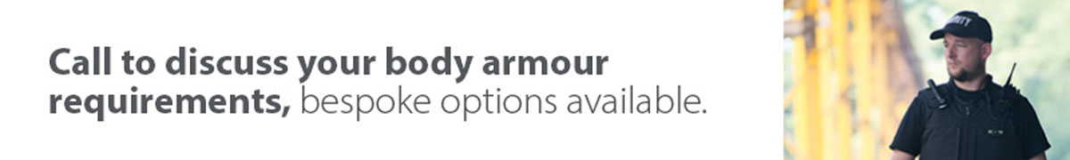 Call us to discuss your body armour requirements, bespoke options available.