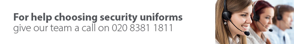 For help choosing security uniforms call us on 020 8381 1811
