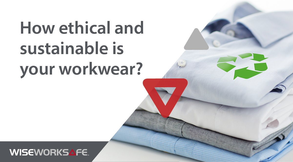 How ethical and sustainable is your workwear?
