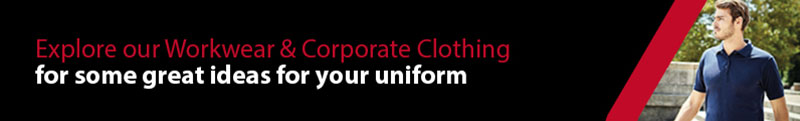 Explore our Workwear & Corporate Clothing for some great ideas for your uniform